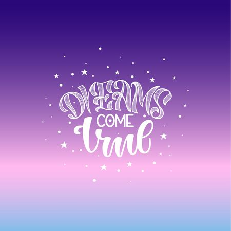 Dreams come true hand drawn lettering for your design. hand lettering stylized original font on colored background