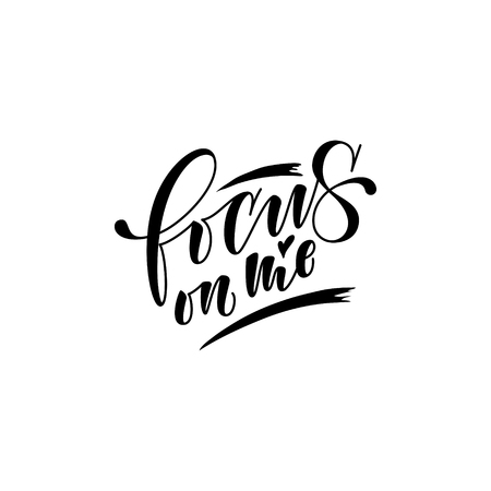 focus on me lettering. Hand drawn vector illustration, greeting card, design, logo. hand lettering stylized design isolated on white.