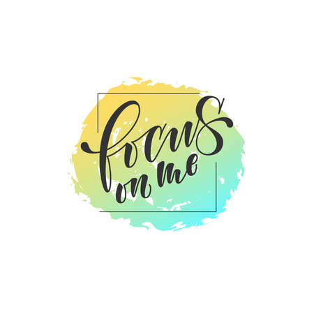 focus on me lettering. Hand drawn vector illustration, greeting card, design, logo. hand lettering stylized design card on colored background.