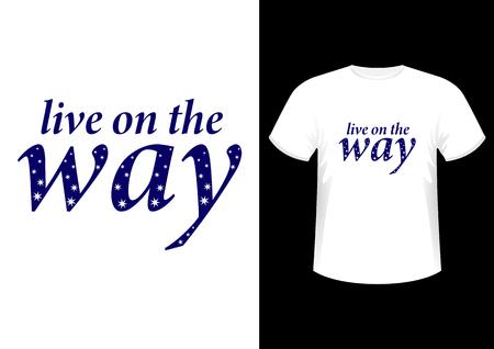 Live on the way, Stylish fashionable design slogan, symbol, logos, graphics and print on a t-shirt, vector illustration