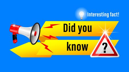Did you know?, Interesting fact! inscription banner. Glowing electric bulb,  road sign, realistic bullhorn with geometric shape on a blue background. Vector illustration.