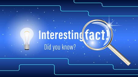 Did you know?, Interesting fact! inscription banner. Glowing electric bulb, magnifying glass with metal handle, geometric lines on a blue background. Vector illustration.