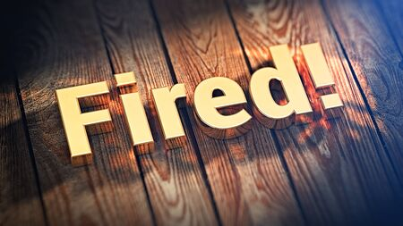 unemployed dismissed: The word Fired is lined with gold letters on wooden planks. 3D illustration pic Stock Photo