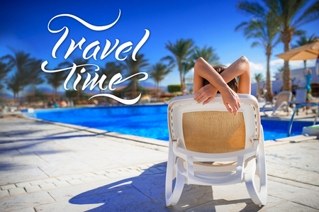 woman lying on a lounger by the pool and words travel time. Relax on the sea