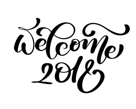 Welcome 2018 greeting lettering phrase. Holiday letter ink illustration. Xmas calligraphy card