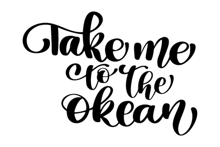 Take me to the okean text hand drawn summer lettering. design Illustration