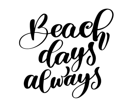 Beach days always text hand drawn summer lettering. Illustration