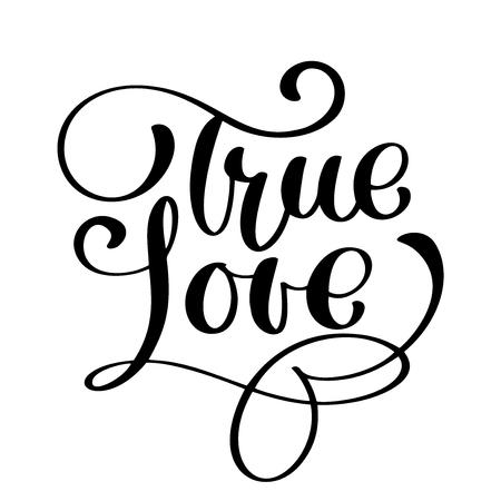 Inscripción manuscrita del amor verdadero aislado en blanco. Diseño de cita romántica para tarjetas de felicitación, tatuajes, invitaciones de vacaciones, superposiciones de fotos, estampado de camisetas, folletos, diseño de carteles Ilustración de vector