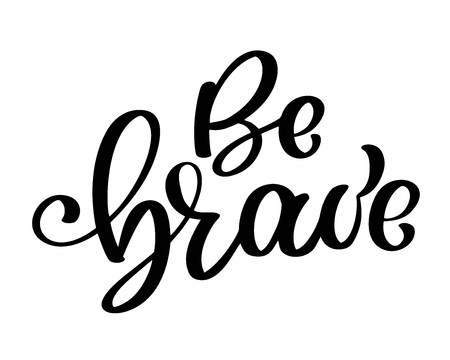 Be brave hand drawn quote about courage and braveness. Vector motivation phrase. Boho design elements for card, prints and posters. Modern brush calligraphy