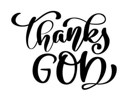 Thanks God christian quote in Bible text, hand lettering typography design. Vector Illustration design for holiday greeting card and for photo overlays, t-shirt print, flyer, poster design, mug