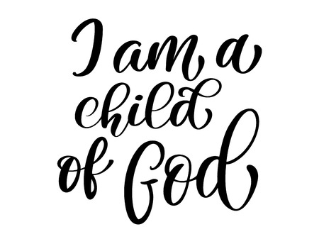 I am a child of God christian quote in Bible text, hand lettering typography design. Vector Illustration design for holiday greeting card and for photo overlays, t-shirt print, flyer, poster design, mug. Illustration