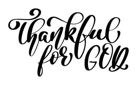 Thankful for God christian quote in Bible text, hand lettering typography design. Vector Illustration design for holiday greeting card and for photo overlays, t-shirt print, flyer, poster design, mug