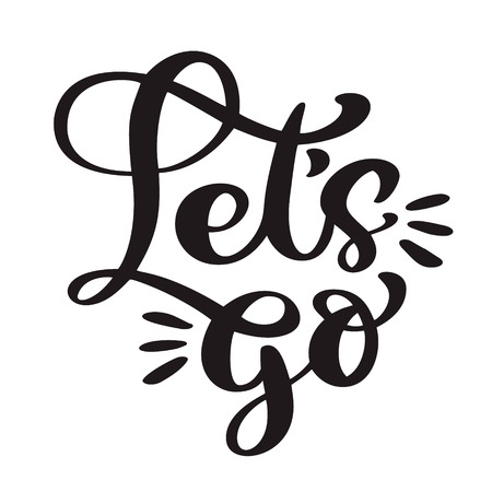 Text Lets go Hand lettering of motivational phrase. Ink painted modern calligraphy. Vector hand typography. Isolated on white Stock Illustratie