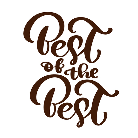 Best of the best text vector calligraphy lettering positive quote, design for posters, flyers, t-shirts, cards, invitations, stickers, banners. Hand painted brush pen modern isolated on a white background. Illustration