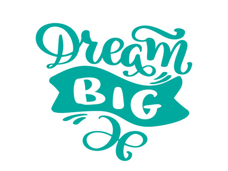 Hand drawn dream big lettering, quote, text design vector calligraphy. Typography poster, flyers, t-shirts, cards, stickers, banners painted brush pen text isolated on a white background. Illusztráció