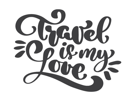 hand drawn Travel is my love vector lettering tourism quote. It can be used as a poster, a postcard or print lettering phrase text illustration. Inscription Calligraphy for the design of posters, card.