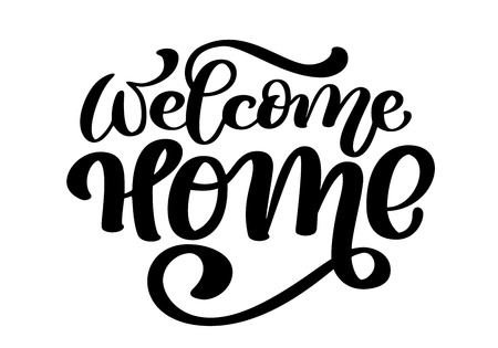 Welcome home card or poster. Hand drawn lettering. Modern calligraphy. Artistic isolated text. Ink vector illustration