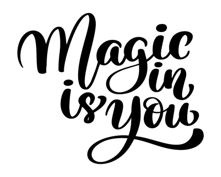 Magic is in you. Trendy hand lettering quote, fashion graphics, art print for posters and greeting cards design phrase. Calligraphic isolated text. Vector illustration