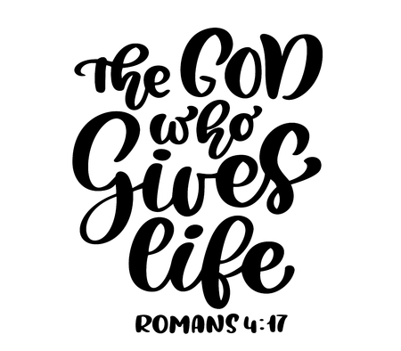 Hand lettering The God who Gives life, Romans 4:17. Biblical background. Text from the Bible New Testament. Christian verse, Vector illustration isolated on white background