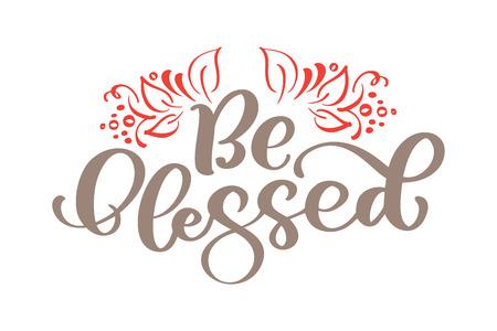 Sii benedetto: lettere del Ringraziamento e decorazioni di foglie autunnali. Illustrazione di calligrafia di vettore disegnato a mano isolato su bianco.