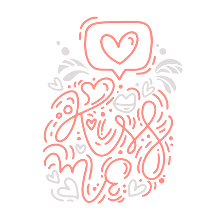 Vector monoline calligraphy phrase Kiss Me with Valentine . Valentines Day Hand Drawn lettering. Heart Holiday sketch doodle Design card. Isolated illustration decor for web, wedding and print