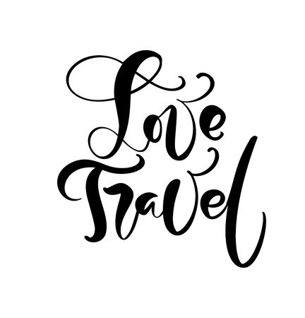 Hand drawn text Love Travel vector inspirational lettering design for posters, flyers, t-shirts, cards, invitations, stickers, banners. Modern calligraphy isolated on a white background.