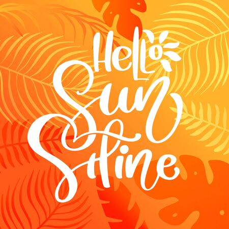 Hello Sunshine calligraphy lettering text for greeting card. Creative doodle beach travel graphic vector illustration. Tropical leaves and sun on background.