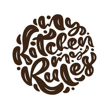 My kitchen my Rules vector calligraphy food text. Hand drawn lettering Quote design element. For restaurant, cafe, or poster