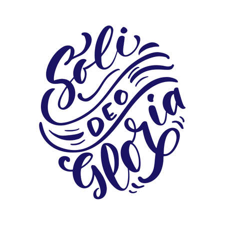 Christian vector calligraphy lettering text Soli Deo Gloria. One of five points of the foundation of Protestant theology Five solas. Sola Scriptura, Sola Gratia, Solus Christus, Sola Fide, Soli Deo Gloria