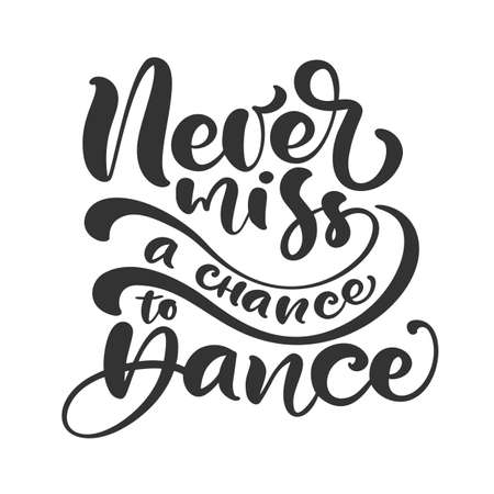 Never miss a chance to dance hand drawn lettering modern vector calligraphy text. Design for banner, poster, card, invitation, flyer, brochure. Isolated on white background