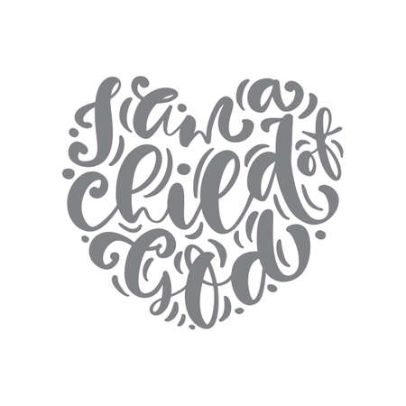 I am a child of God Christian hand drawn vector text in form of heart. Calligraphy lettering love design for greeting card. Religion motivation quote