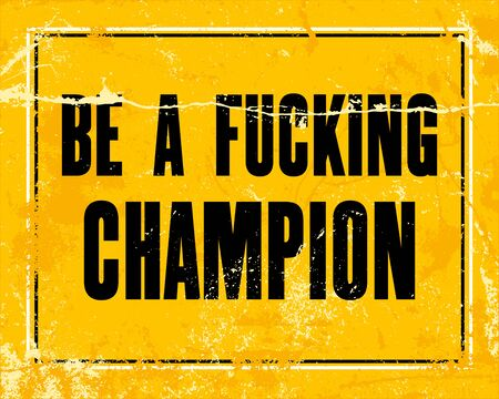 Inspiring motivation quote with text Be a Fucking Champion. Vector typography poster design concept
