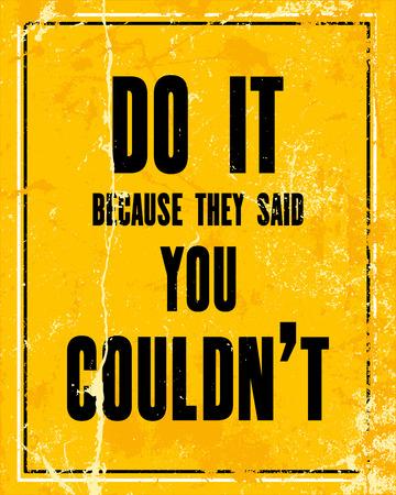 Inspiradora citação de motivação com texto fazê-lo porque eles disseram que você não podia. Conceito de design de cartaz de tipografia vector