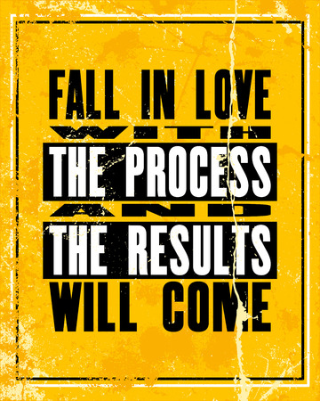Inspiring motivation quote with text fall in love the process and the results will come . Vector typography poster design concept. Distressed old metal sign texture.