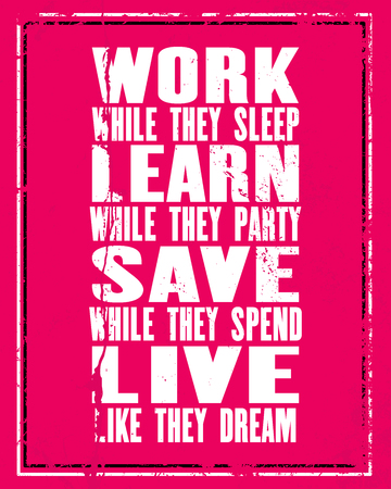 Inspiring motivation quote with text Work While They Sleep, Learn While They Party, Save While They Spend, Live Like They Dream. Vector typography poster concept. Distressed old metal sign texture.