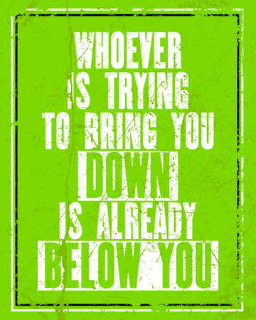 Inspiring motivation quote with text Whoever Is Trying to Bring You Down Is Already Below Yoy. Vector typography poster concept. Distressed old metal sign texture. Illustration