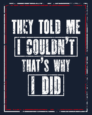 told: Inspiring motivation quote with text They Told Me I Could Not That Is Why I Did.