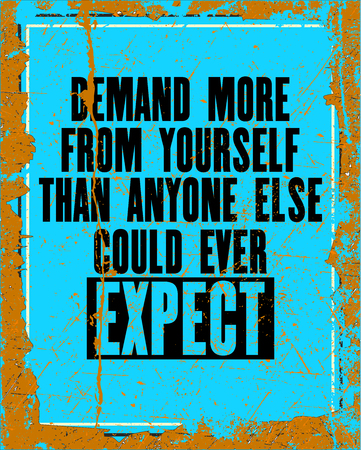than: Inspiring motivation quote with text Demand More From Yourself Than Anyone Else Could Ever Expect. Vector typography poster design concept. Distressed old metal sign texture.