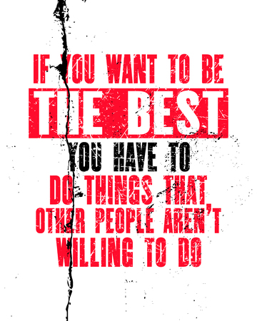 Inspiring motivation quote with text If You Want To Be The Best You Have To Do ThingsThat Other People Are Not Willing To Do. Vector typography poster. Distressed old metal sign texture.