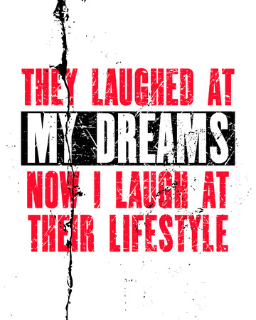 Inspiring motivation quote with text They Laughed At My Dreams Now I Laugh At Their Lifestyle. Vector typography poster. Distressed old metal sign texture.  イラスト・ベクター素材