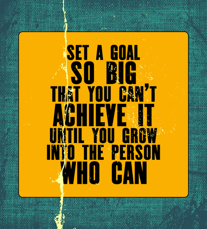 so that: Inspiring motivation quote with text Set a Goal So Big That You Can Not Achieve It Until You Grow Into The Person Who Can. Vector typography poster. Vintage card with canvas texture.