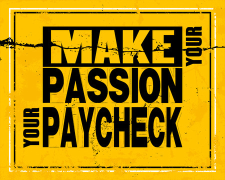 inspiring: Inspiring motivation quote with text Make Your Passion Your Paycheck. Vector typography poster and t-shirt concept. Distressed old metal sign texture. Illustration
