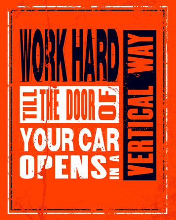 philosophic: Inspiring motivation quote with text Work Hard Till The Door Of Your Car Opens In a Vertical Way. Vector typography poster and t-shirt design concept.