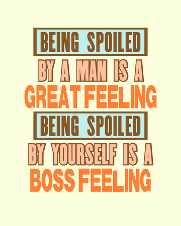 Inspiring motivation quote with text Being Spoiled By a Man Is a Great Feeling Being Spoiled By Yourself Is a Boss Feeling. Vector typography poster and t-shirt design. Distressed metal sign texture.