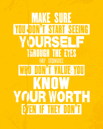 Inspiring motivation quote Sure You Do Not Start Seeing Yourself Through the Eyes Of Those Who Do Not Value You Know Your Worth Even If They Do Not. Vector typography poster and t-shirt design concept