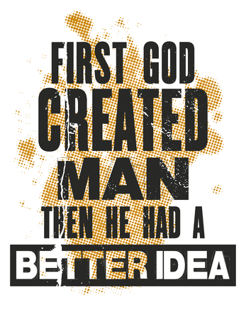 better: Inspiring motivation quote with text First God Created Man Then He Had Better Idea. Vector typography poster and t-shirt design concept. Illustration