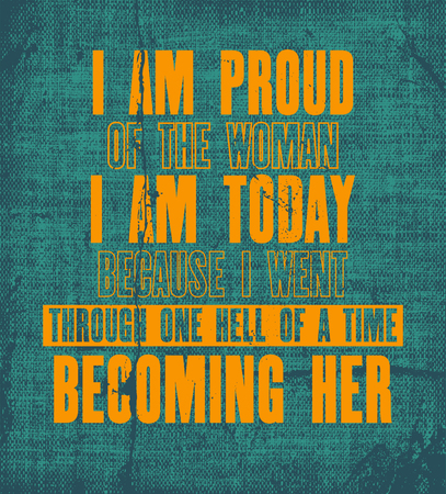 Inspiring motivation quote with text I Am Proud Of a Woman I Am Today Because I Went Through One Hell Of a Time Becoming Her. Vector typography poster. Vintage card with distressed canvas texture. Ilustração