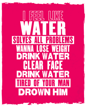 Inspiring motivation quote with text I Feel Like Water Solves All Problems Wanna Lose Weight Drink Water Clear Face Drink Water Tired Of Your Man Drown Him. Vector typography poster and t-shirt design Stock fotó - 85029996