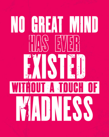 Inspiring motivation quote with text No Great Mind Has Ever Existed Without a Touch Of Madness. Vector typography poster and t-shirt design