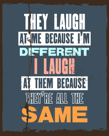 Inspiring motivation quote with text They Laugh At Me Because I Am Different I Laugh At Them Because They Are All The Same. Vector typography poster and t-shirt design. Distressed old metal texture Ilustração